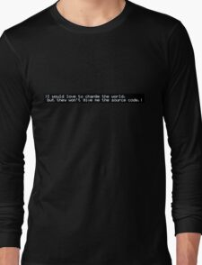 I would love to change the world, but they won't give me the source code. Long Sleeve T-Shirt