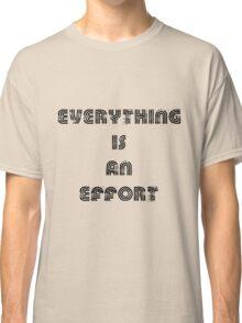 effort Classic T-Shirt