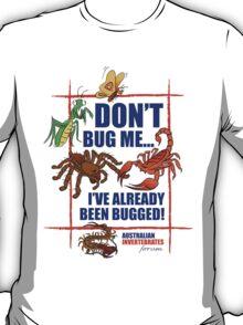 Don't Bug Me. The Australian Invertebrates Forum T-Shirt