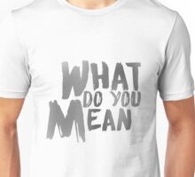 What Do You Mean Unisex T-Shirt