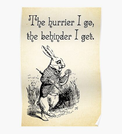 Alice in Wonderland Quote - The Hurrier I Go - White Rabbit Quote - 0125 Poster
