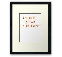 Certified Bread Teleporter Framed Print
