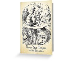 Alice in Wonderland Quote -  Keep Your Temper - Caterpillar Quote - 0154 Greeting Card