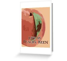 Life is Peachy Keen Greeting Card
