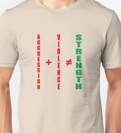 aggression and violence do not equal strength Unisex T-Shirt