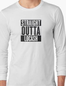 Straight Outta Locash Long Sleeve T-Shirt