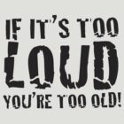 DARK - If it's too loud, you're too old! by i like my music LOUD