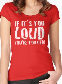 DARK - If it's too loud, you're too old! Women's Fitted Scoop T-Shirt