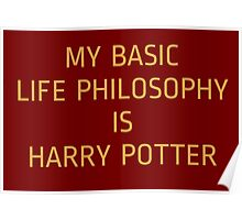 My basic life philosophy is harry potter Poster