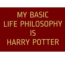 My basic life philosophy is harry potter Photographic Print