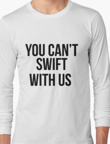 YOU CAN'T SWIFT WITH US  Long Sleeve T-Shirt