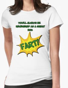 You'll Always Be Remembered as a Great BIG FART!! T-Shirt