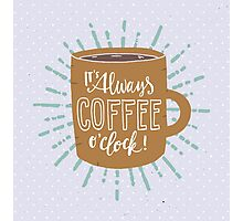 It's Always Coffee Time! Photographic Print