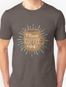 It's Always Coffee Time! T-Shirt