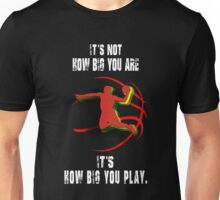 how big you play Unisex T-Shirt