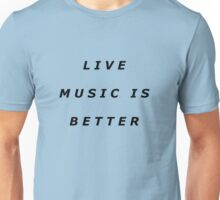 Live Music Is Better Tee - Black Text Unisex T-Shirt