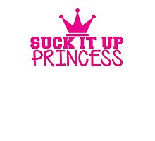 SUCK it up PRINCESS with royal crown Photographic Print