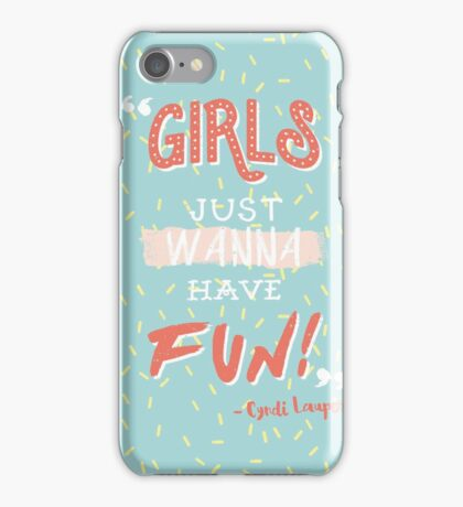 Girls Just Wanna Have Fun iPhone Case/Skin