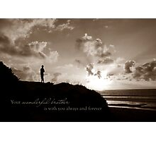 Your Brother Will Always Be With You Photographic Print
