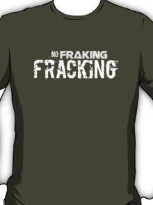 No Fraking Fracking T-Shirt