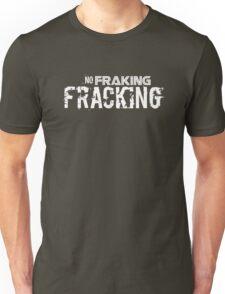 No Fraking Fracking Unisex T-Shirt