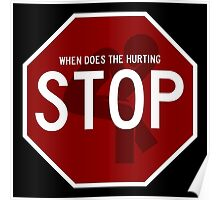 When Does The Hurting Stop Sign Poster