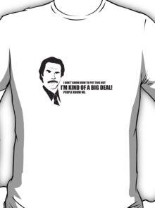 Anchorman T-Shirts - I'm kind of a big deal. T-Shirt