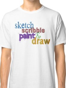 sketch, scribble, paint & draw Classic T-Shirt