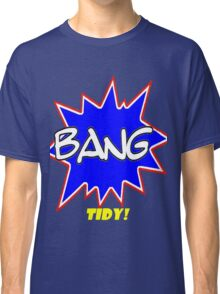 BANG TIDY! Classic T-Shirt