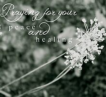 Praying For Your Peace and Healing by Franchesca Cox