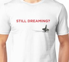 Still Dreaming? Unisex T-Shirt