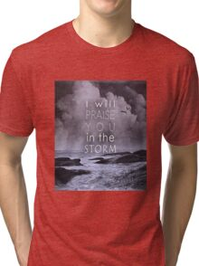 Praise You in the Storm Tri-blend T-Shirt