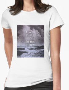Praise You in the Storm Womens Fitted T-Shirt