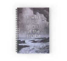 Praise You in the Storm Spiral Notebook