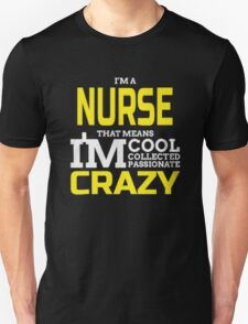 nurse - cool collected passionate crazy T-Shirt