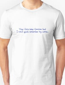Your face looks familiar but I can't quite remember my name. T-Shirt