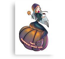 That Pumpkin Spice Life  Canvas Print