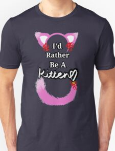 I'd Rather Be A Kitten..Pink Girly Style T-Shirt