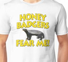 Honey Badgers Fear Me Unisex T-Shirt