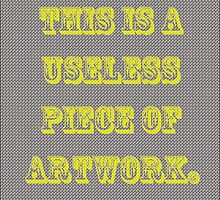 This is a Useless Piece of Artwork © by Ben  May