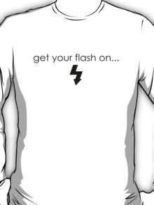 Get Your Flash On T-Shirt