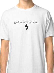 Get Your Flash On Classic T-Shirt