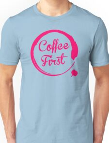 Coffee First Unisex T-Shirt