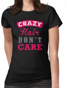 Crazy Hair Dont Care Womens Fitted T-Shirt