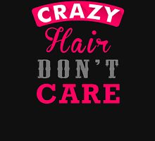 Crazy Hair Dont Care Unisex T-Shirt