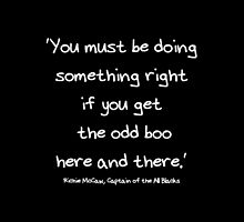 'You Must Be Doing Something Right...' Richie McCaw Quote version 1 by MHen