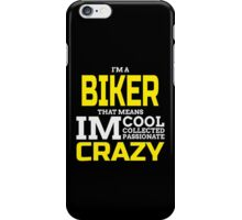 I'M A BIKER THAT MEANS IM COOL COLLECTED PASSIONATE CRAZY iPhone Case/Skin