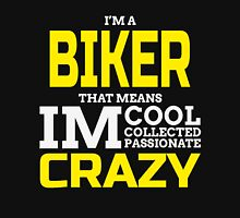 I'M A BIKER THAT MEANS IM COOL COLLECTED PASSIONATE CRAZY Unisex T-Shirt