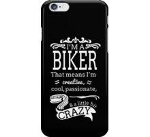 I'M A BIKER THAT MEANS I'M CREATIVE COOL PASSIONATE & A LITTLE BIT CRAZY iPhone Case/Skin