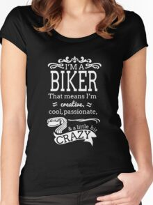 I'M A BIKER THAT MEANS I'M CREATIVE COOL PASSIONATE & A LITTLE BIT CRAZY Women's Fitted Scoop T-Shirt